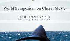 9º Simposio Mundial de Música Coral 2011 Puerto Madryn, Argentina